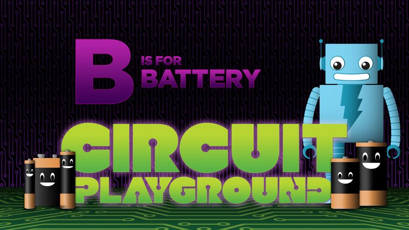 Video | Circuit Playground: B is for Battery | Adafruit