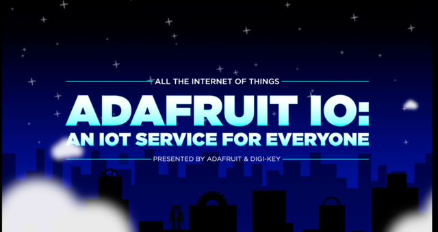 All the Internet of Things - Episode Four: Adafruit IO