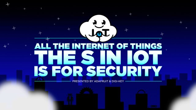 All the Internet of Things - Episode Five: The S in IoT is for Security